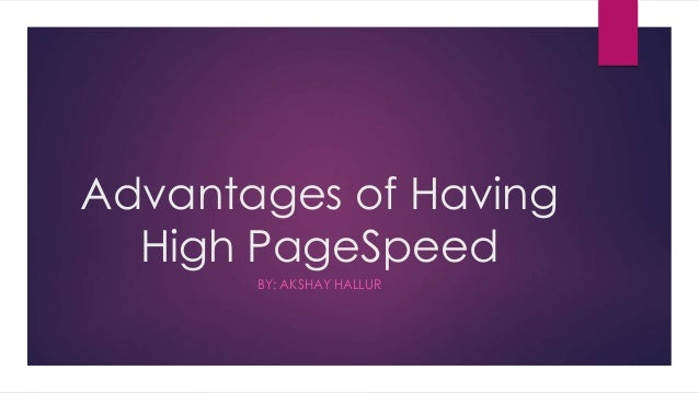 Advantages of Having High PageSpeed BY: AKSHAY HALLUR