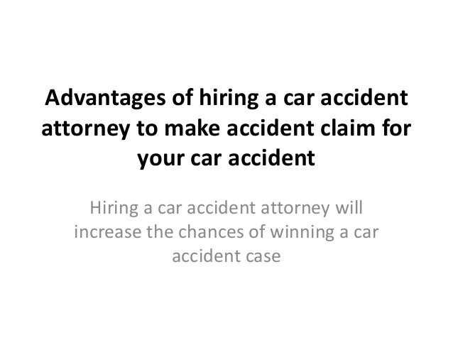 Advantages of hiring a car accident attorney to make accident claim for your car accident Hiring a car accident attorney w...