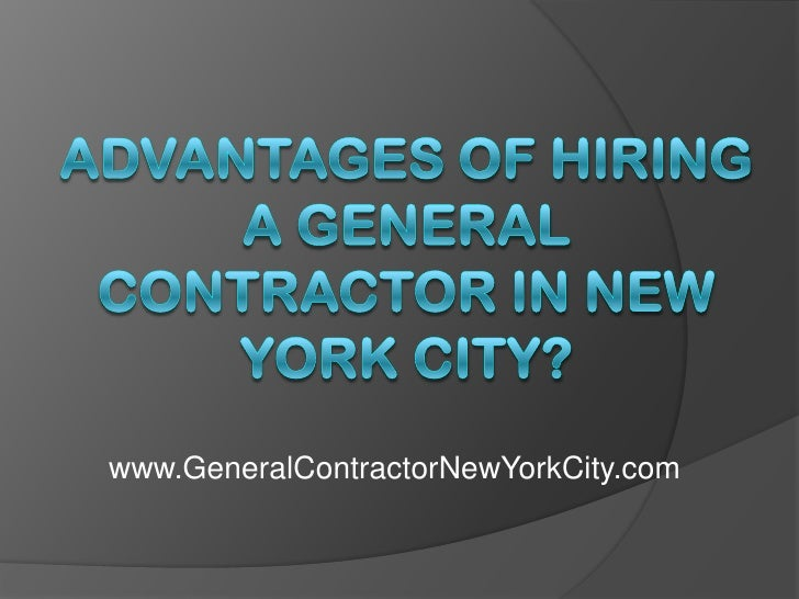 Advantages of Hiring a General Contractor in New York City?<br />www.GeneralContractorNewYorkCity.com<br />