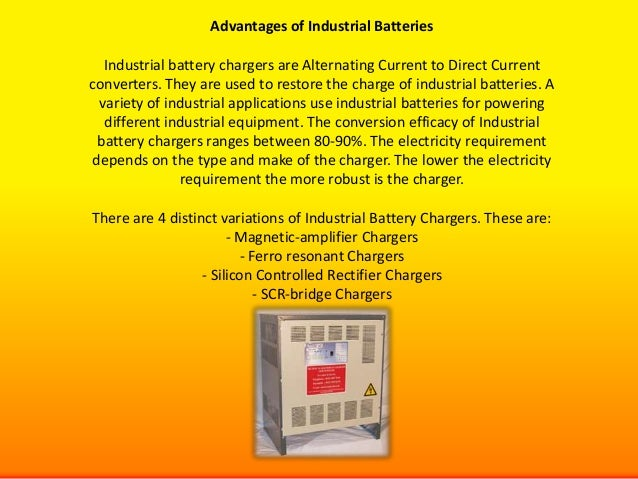Advantages of Industrial Batteries  Industrial battery chargers are Alternating Current to Direct Currentconverters. They ...