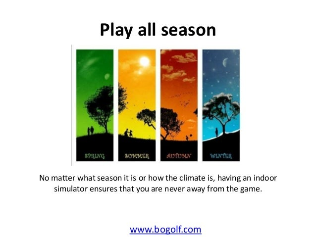 Play all seasonwww.bogolf.comNo matter what season it is or how the climate is, having an indoorsimulator ensures that you...