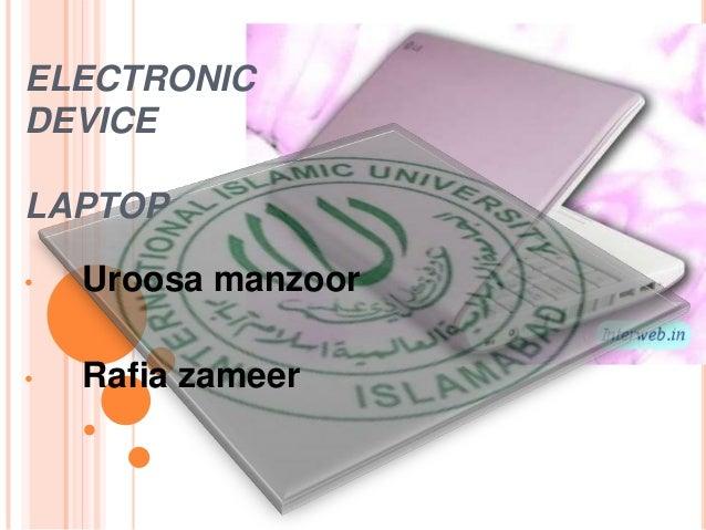 ELECTRONIC DEVICE LAPTOP •  Uroosa manzoor  •  Rafia zameer