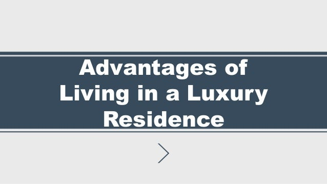 Advantages of Living in a Luxury Residence