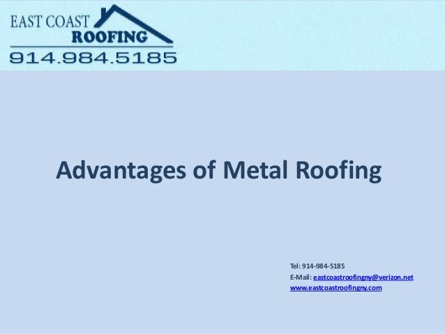 Advantages of Metal Roofing Tel: 914-984-5185 E-Mail: eastcoastroofingny@verizon.net www.eastcoastroofingny.com