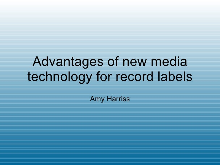 Advantages of new media technology for record labels Amy Harriss