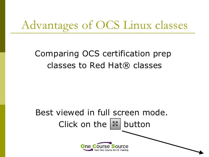 Advantages of OCS Linux classes <ul><li>Comparing OCS certification prep  </li></ul><ul><li>classes to Red Hat® classes </...