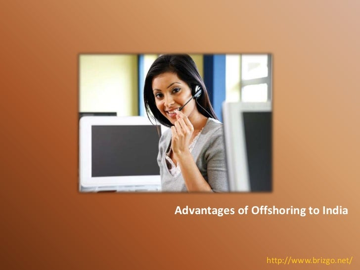 Advantages of Offshoring to India                 http://www.brizgo.net/