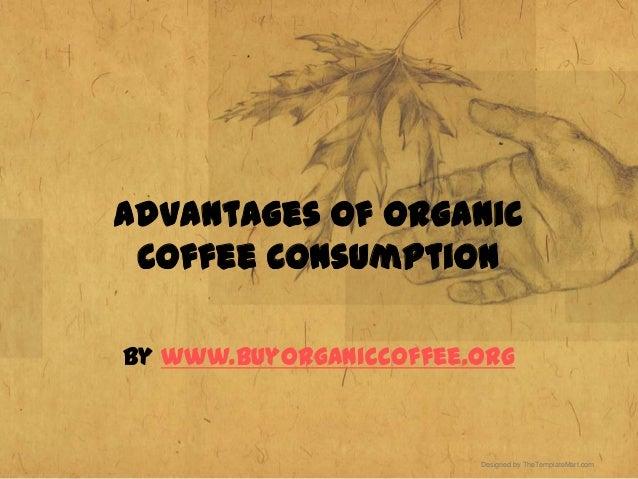Advantages of Organic Coffee ConsumptionBy www.buyorganiccoffee.org                        Designed by TheTemplateMart.com