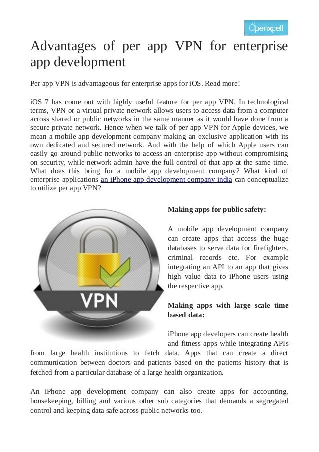 Advantages of per app VPN for enterprise app development Per app VPN is advantageous for enterprise apps for iOS. Read mor...
