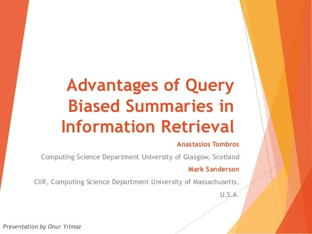 Advantages of Query Biased Summaries in Information Retrieval Anastasios Tombros Computing Science Department University o...