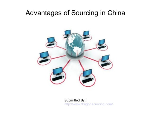 Advantages of Sourcing in China Submitted By: http://www.dragonsourcing.com/