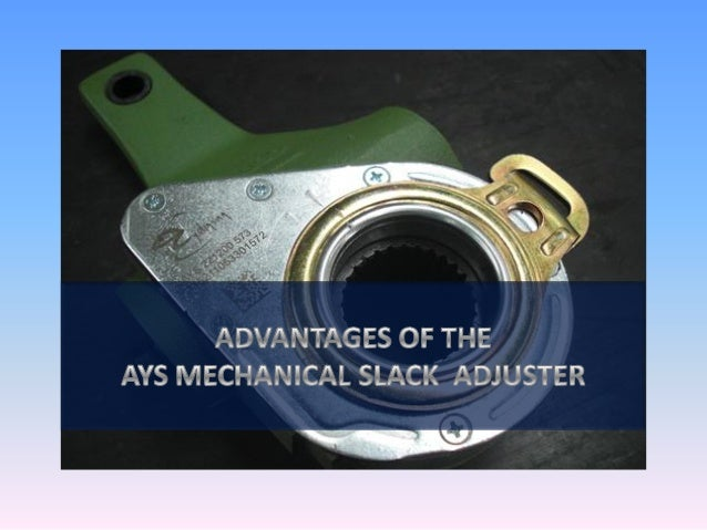 THE DIFFERENCES BETWEEN A STANDARD MECHANICAL SLACK ADJUSTER AND                  THE AYS MECHANICAL SLACK ADJUSTER       ...