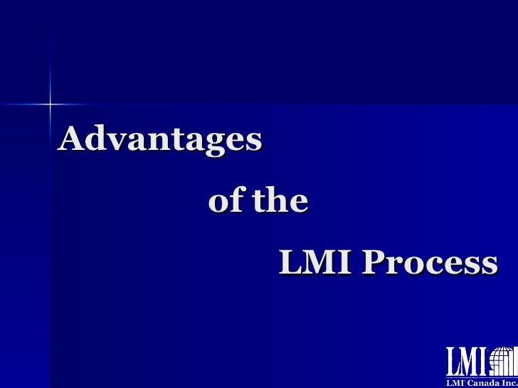 Advantages   of the   LMI Process