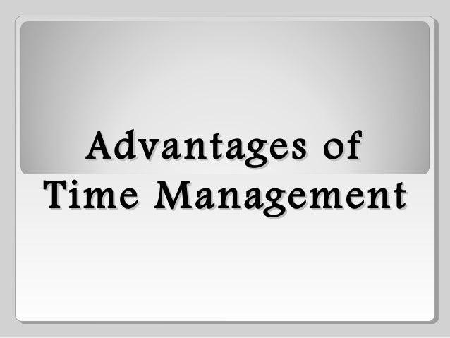 Advantages ofAdvantages of Time ManagementTime Management