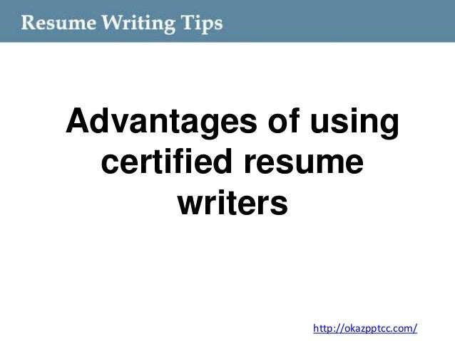 Advantages of using certified resume writers http://okazpptcc.com/