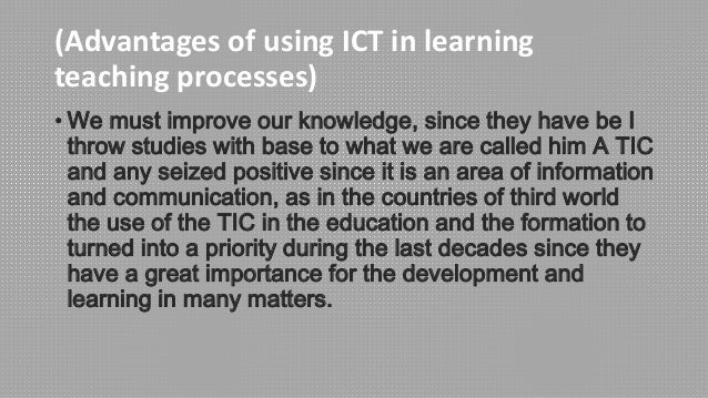 advantages of ict in learning Advantages of using ict in learning - teaching processes slideshare uses cookies to improve functionality and performance, and to provide you with relevant advertising if you continue browsing the site, you agree to the use of cookies on this website.