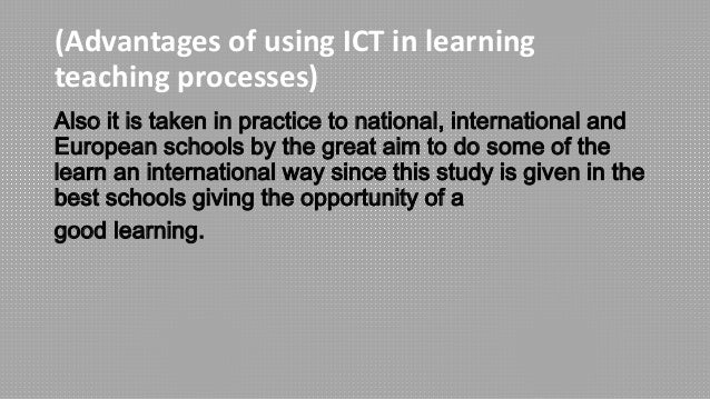 advantages of ict in learning Technologies like information and communication technology (ict) in education has triggered elementary changes in shaping student approach towards learning.