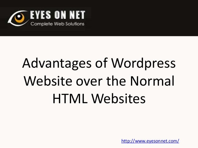 Advantages of Wordpress Website over the Normal HTML Websites http://www.eyesonnet.com/