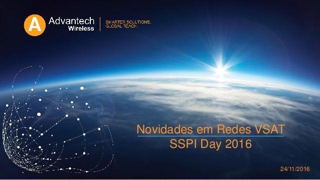 Novidades em Redes VSAT SSPI Day 2016 24/11/2016
