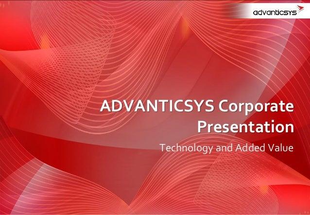 Technology and Added Value ADVANTICSYS Corporate Presentation