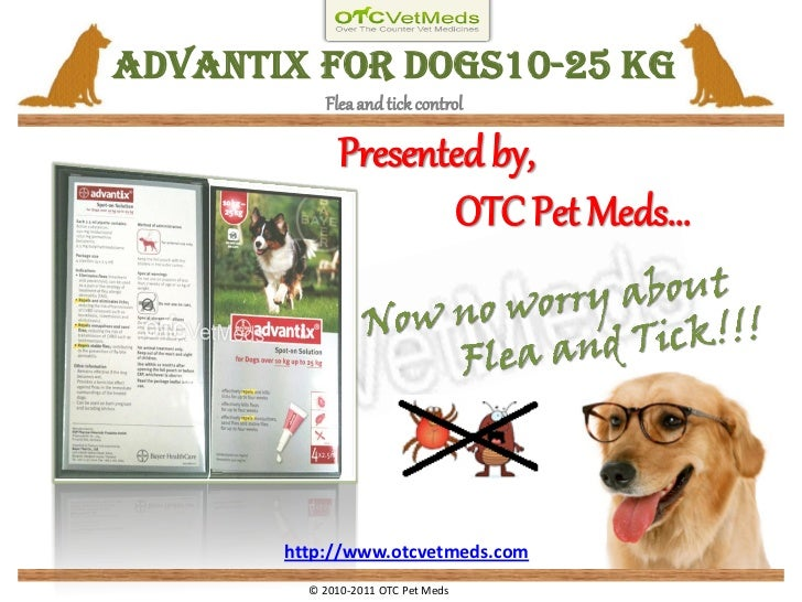 Advantix for Dogs10-25 Kg           Flea and tick control              Presented by,                     OTC Pet Meds…    ...