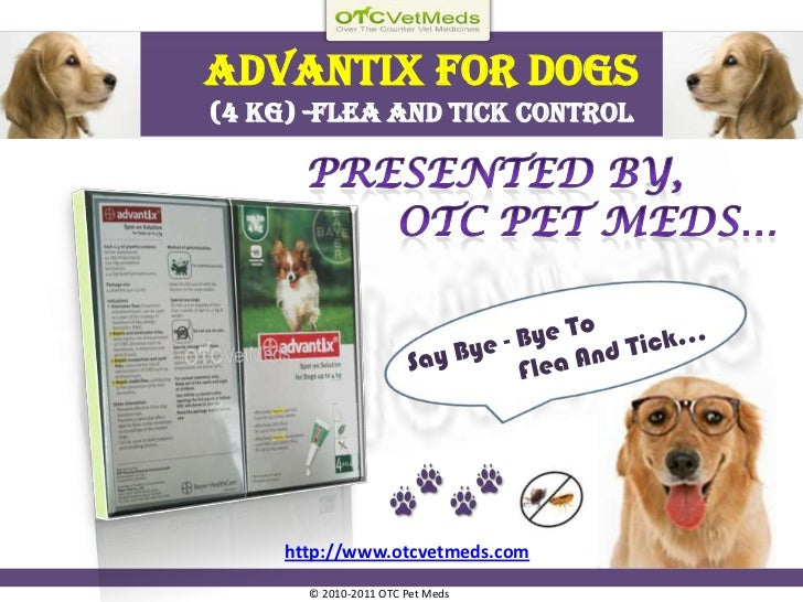 Advantixfor Dogs (4 kg) -Flea and tick control<br />Presented by,<br />              OTC Pet Meds…<br />Say Bye - Bye To <...