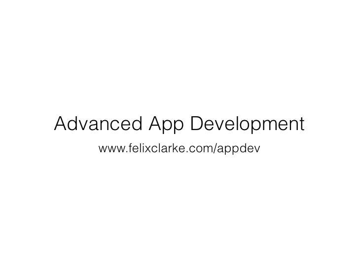 Advanced App Development    www.felixclarke.com/appdev