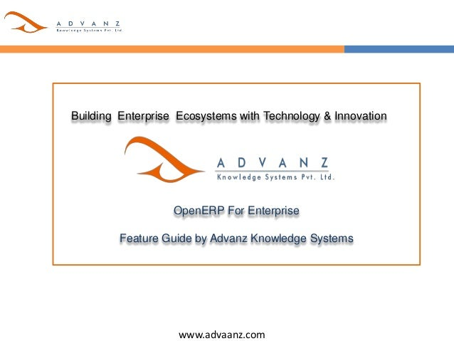 www.advaanz.com Building Enterprise Ecosystems with Technology & Innovation OpenERP For Enterprise Feature Guide by Advanz...
