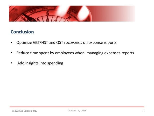 Conclusion • Optimize GST/HST and QST recoveries on expense reports • Reduce time spent by employees when managing expense...