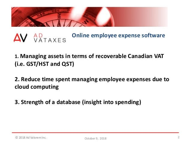2 Online employee expense software 1. Managing assets in terms of recoverable Canadian VAT (i.e. GST/HST and QST) 2. Reduc...