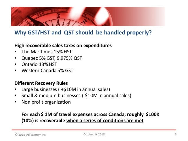 3 Why GST/HST and QST should be handled properly? High recoverable sales taxes on expenditures • The Maritimes 15% HST • Q...