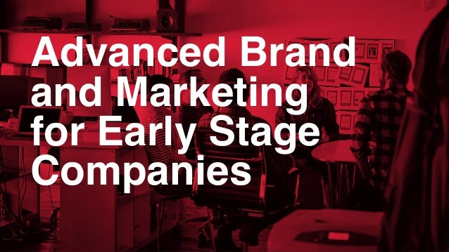 Advanced Brand and Marketing for Early Stage Companies