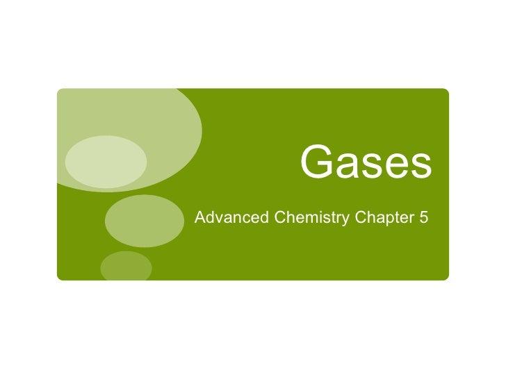 Gases <ul><li>Advanced Chemistry Chapter 5  </li></ul>