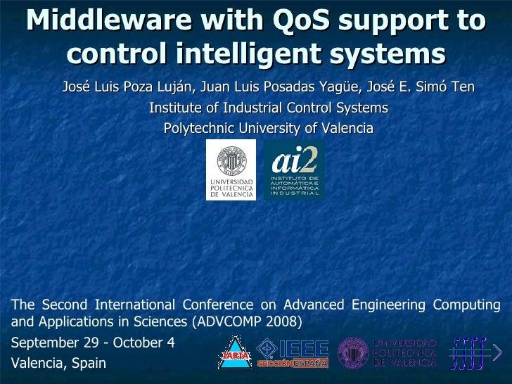 Middleware with QoS support to control intelligent systems <ul><ul><li>José Luis Poza Luján, Juan Luis Posadas Yagüe, José...