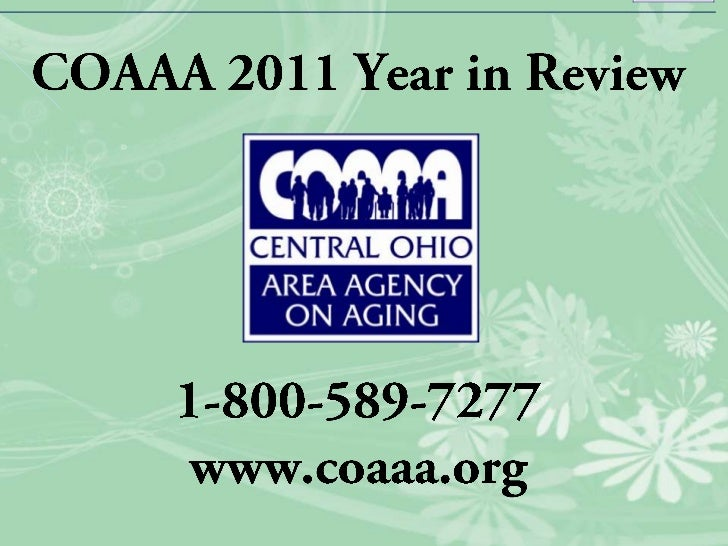 • COAAA served 5,818  PASSPORT/Choices  and Assisted Living  clients in 2011 with an  ending caseload of  4,289, an increa...