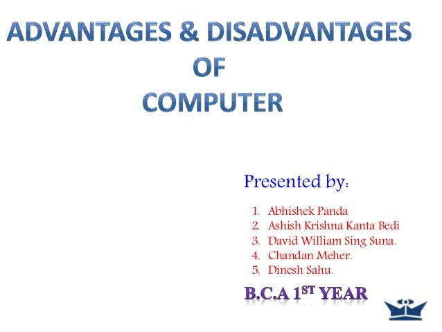 the advantages and disadvantages of computer Doctral forum national journal for publishing and mentoring doctoral student research volume 3 number 1, 2006 the advantages and disadvantages of computer.