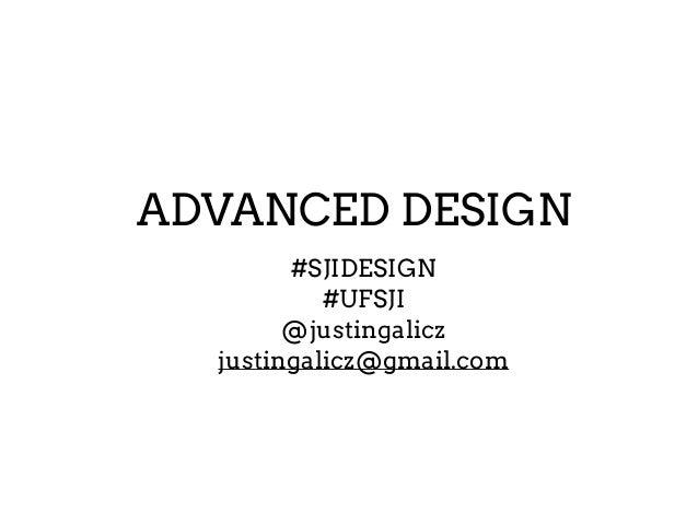 ADVANCED DESIGN #SJIDESIGN #UFSJI @justingalicz justingalicz@gmail.com