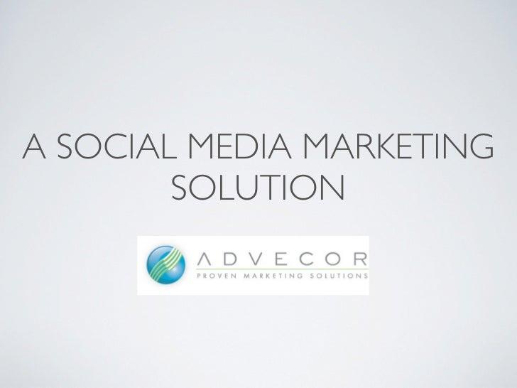 A SOCIAL MEDIA MARKETING        SOLUTION