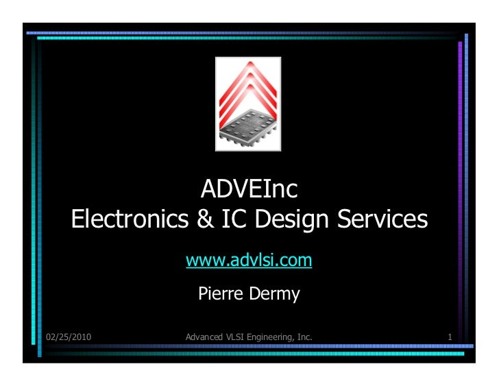 ADVEInc     Electronics & IC Design Services               www.advlsi.com                  Pierre Dermy02/25/2010     Adva...