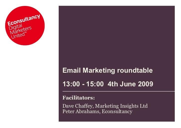 Email Marketing roundtable   13:00 - 15:00  4th June 2009 Facilitators:  Dave Chaffey, Marketing Insights Ltd Peter Abraha...