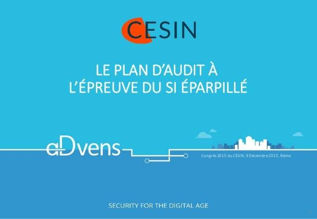 LEPLAND'AUDITÀ L'ÉPREUVEDUSIÉPARPILLÉ Congrès2015duCESIN,9Décembre2015,Reims 1