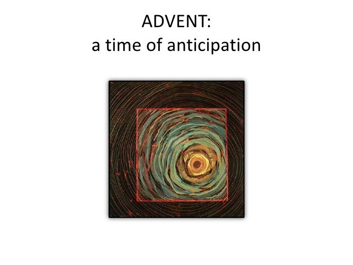 ADVENT: a time of anticipation<br />
