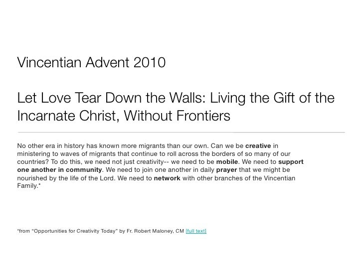 Vincentian Advent 2010Let Love Tear Down the Walls: Living the Gift of theIncarnate Christ, Without FrontiersNo other era ...