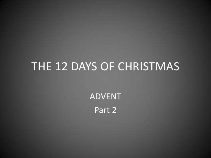 THE 12 DAYS OF CHRISTMAS<br />ADVENT<br />Part 2<br />