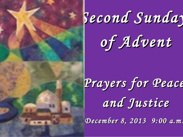 Second Sunday of Advent  Prayers for Peace and Justice  December 8, 2013 9:00 a.m .