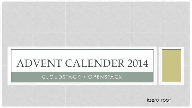 C L O U D S TA C K / O P E N S TA C K    ADVENT CALENDER 2014 @zero_root