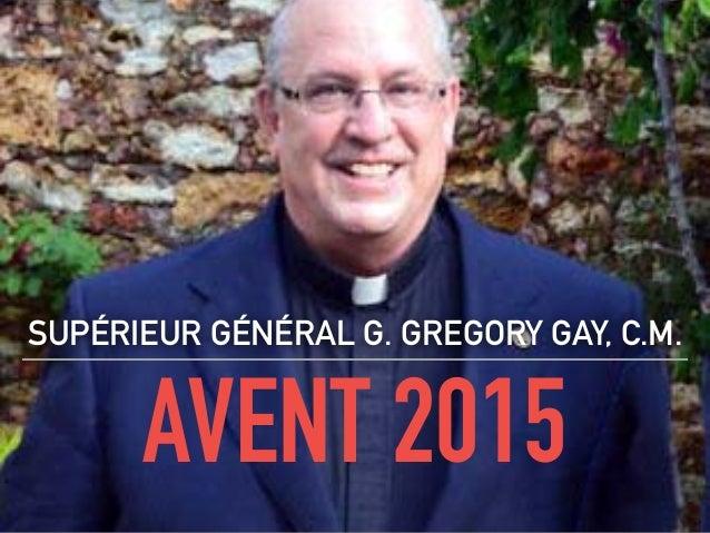 AVENT 2015 SUPÉRIEUR GÉNÉRAL G. GREGORY GAY, C.M.