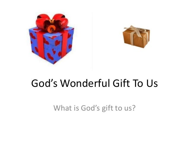 God's Wonderful Gift To Us    What is God's gift to us?