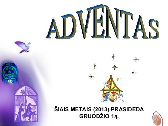 ŠIAIS METAIS (2013) PRASIDEDA GRUODŽIO 1ą.
