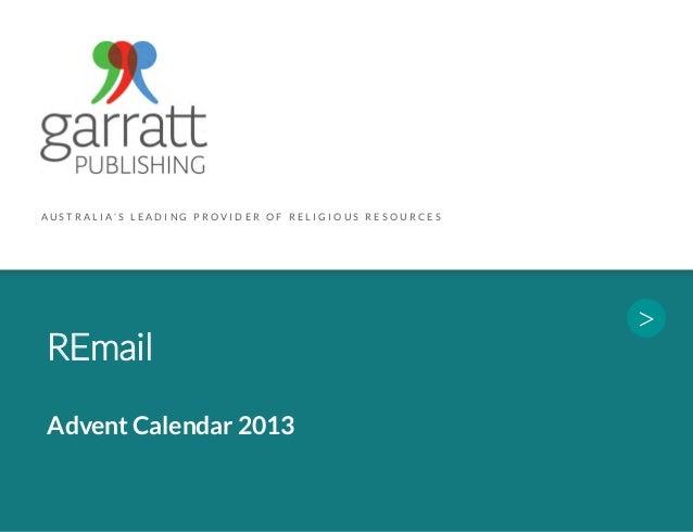 AU S T R A L I A' S L E A D I N G P R O V I D E R O F R E L I G I O U S R E S O U R C E S  REmail Advent Calendar 2013  >